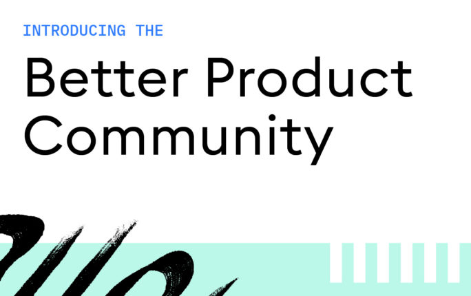 Introducing the Better Product Community